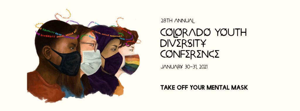 28th annual Colorado Youth Diversity Conference January 30-31, 2021  Take of your mental mask